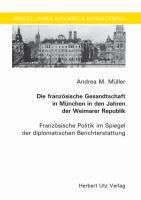 Die französische Gesandtschaft in München in den Jahren der Weimarer Republik, Andrea M. Müller