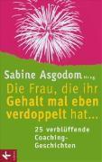 Die Frau, die ihr Gehalt mal eben verdoppelt hat . . ., Petra Bock, Andrea Lienhart, Ursu Mahler, Theresia Volk, Sabine Asgodom