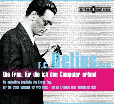 Die Frau, für die ich den Computer erfand, 3 Audio-CDs, Friedrich Christian Delius