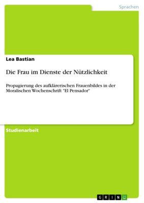 Die Frau im Dienste der Nützlichkeit, Lea Bastian