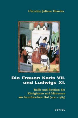 Die Frauen Karls VII. und Ludwigs XI., Christine J. Henzler