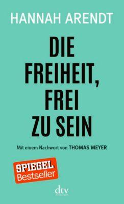 Die Freiheit, frei zu sein - Hannah Arendt |