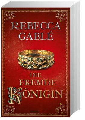 Die fremde Königin - Rebecca Gablé  