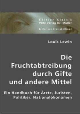 Die Fruchtabtreibung durch Gifte und andere Mittel, Louis Lewin