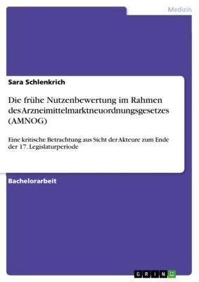 Die frühe Nutzenbewertung im Rahmen des Arzneimittelmarktneuordnungsgesetzes (AMNOG), Sara Schlenkrich