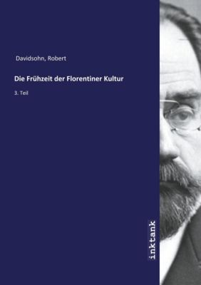 Die Frühzeit der Florentiner Kultur - Robert Davidsohn |