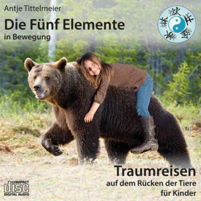 Die Fünf Elemente in Bewegung - Traumreisen auf dem Rücken der Tiere, 1 Audio-CD, Antje Tittelmeier