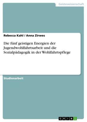 Die fünf geistigen Energien der Jugendwohlfahrtsarbeit und die Sozialpädagogik in der Wohlfahrtspflege, Rebecca Kahl, Anna Zirwes