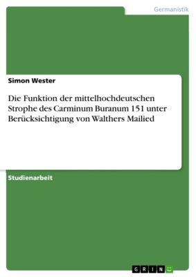Die Funktion der mittelhochdeutschen Strophe des Carminum Buranum 151 unter Berücksichtigung von Walthers Mailied, Simon Wester