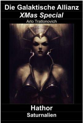 Die Galaktische Allianz: Die Galaktische Allianz XMas Special: Hathor - Saturnalien, Arlo Tratlonovich