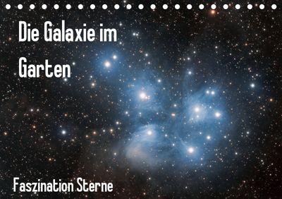 Die Galaxie im Garten (Tischkalender 2019 DIN A5 quer), Matthias Bund