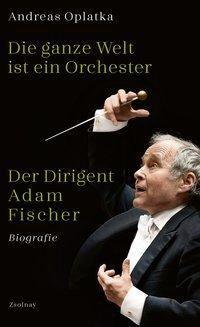 Die ganze Welt ist ein Orchester - Andreas Oplatka |