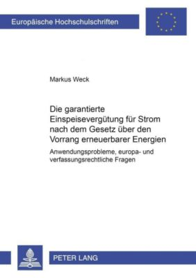 Die garantierte Einspeisevergütung für Strom nach dem Gesetz über den Vorrang erneuerbarer Energien, Markus Weck