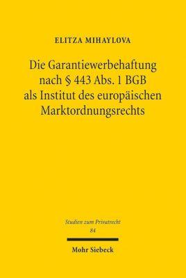 Die Garantiewerbehaftung nach 443 Abs. 1 BGB als Institut des europäischen Marktordnungsrechts - Elitza Mihaylova |