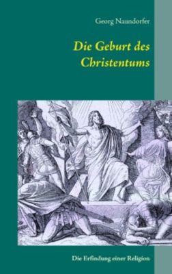 Die Geburt des Christentums, Georg Naundorfer