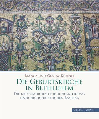 Die Geburtskirche in Bethlehem, Bianca Kühnel, Gustav Kühnel
