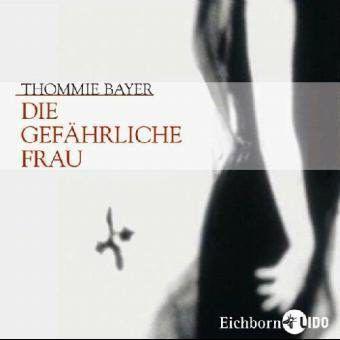 Die gefährliche Frau, 4 Audio-CDs, Thommie Bayer