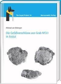 Die Gefäßverschlüsse aus Grab N13.1 in Assiut - Michael Van Elsbergen pdf epub