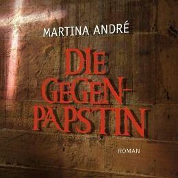 Die Gegenpäpstin, 2 MP3-CDs, Martina André
