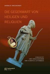 Die Gegenwart von Heiligen und Reliquien, Arnold Angenendt