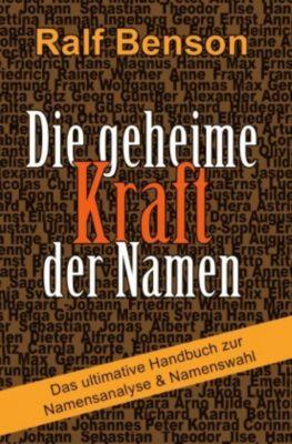 Die geheime Kraft der Namen - Das ultimative Handbuch zur Namensanalyse & Namenswahl - Ralf Benson |