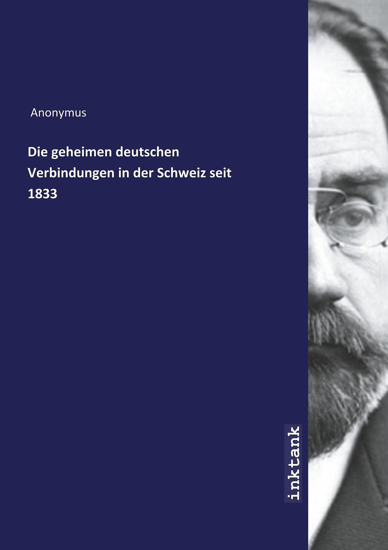 Die Geheimen Deutschen Verbindungen In Der Schweiz Seit 1833