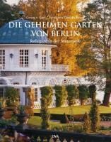 Die geheimen Gärten von Berlin, Georg Frhr. von Gayl, Christa Brand