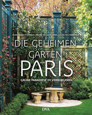 Die geheimen Gärten von Paris, Alexandra D'Arnoux, Bruno de Laubadere