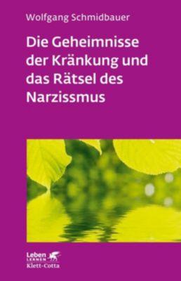 Die Geheimnisse der Kränkung und das Rätsel des Narzissmus - Wolfgang Schmidbauer |