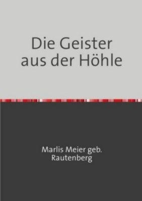Die Geister aus der Höhle - Marlis Meier geb Rautenberg |