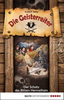 Die Geisterreiter Band 1: Der Schatz des Ritters Hermelhain, André F. Nebe
