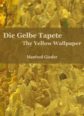 Die Gelbe Tapete / The Yellow Wallpaper - Manfred Giesler |