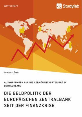 Die Geldpolitik der Europäischen Zentralbank seit der Finanzkrise. Auswirkungen auf die Vermögensverteilung in Deutschland, Tobias Flöter