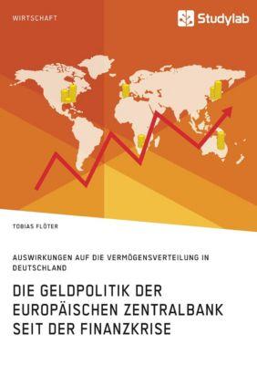 Die Geldpolitik der Europäischen Zentralbank seit der Finanzkrise. Auswirkungen auf die Vermögensverteilung in Deutschla, Tobias Flöter