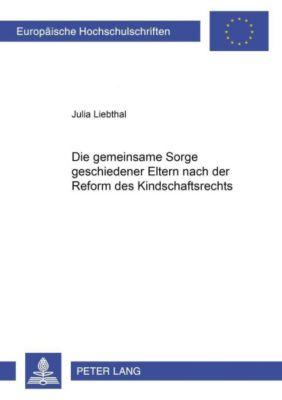Die gemeinsame Sorge geschiedener Eltern nach der Reform des Kindschaftsrechts, Julia Liebthal