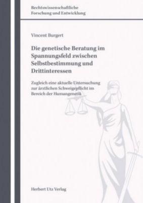Die genetische Beratung im Spannungsfeld zwischen Selbstbestimmung und Drittinteressen - Vincent Burgert |