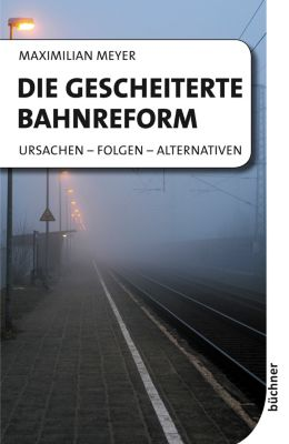 Die gescheiterte Bahnreform, Maximilian Meyer