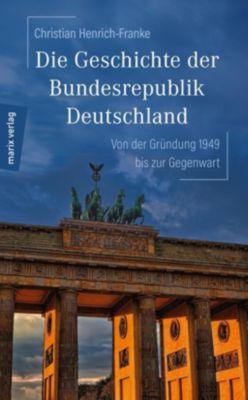 Die Geschichte der Bundesrepublik Deutschland - Christian Henrich-Franke  