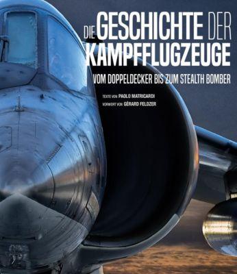 Die Geschichte der Kampfflugzeuge - Paolo Matricardi |