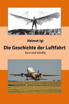 Die Geschichte der Luftfahrt – kurz und bündig, Helmut Igl