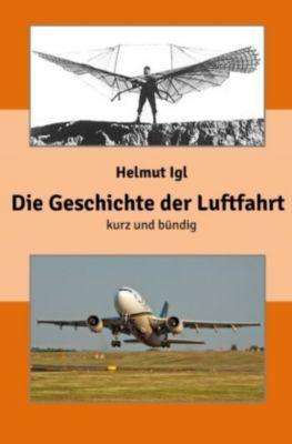 Die Geschichte der Luftfahrt - kurz und bündig - Helmut Igl pdf epub