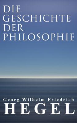 Die Geschichte der Philosophie, Georg Wilhelm Friedrich Hegel