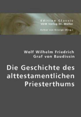Die Geschichte des alttestamentlichen Priesterthums, Wolf W. Fr. Graf von Baudissin