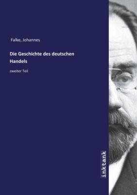 Die Geschichte des deutschen Handels - Johannes Falke |