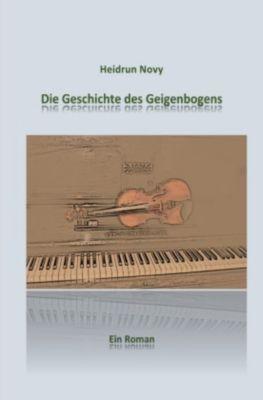 Die Geschichte des Geigenbogens - Heidrun Novy |
