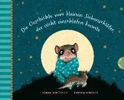 Die Geschichte vom kleinen Siebenschläfer, der nicht einschlafen konnte, Sabine Bohlmann, Kerstin Schoene
