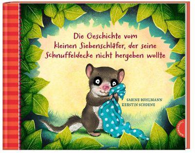 Die Geschichte vom kleinen Siebenschläfer, der seine Schnuffeldecke nicht hergeben wollte, Sabine Bohlmann