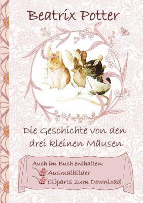 Die Geschichte von den drei kleinen Mäusen (inklusive Ausmalbilder und Cliparts zum Download), Beatrix Potter, Elizabeth M. Potter