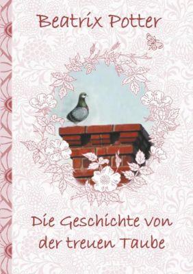 Die Geschichte von der treuen Taube (deutsche Erstveröffentlichung!), Beatrix Potter, Elizabeth M. Potter