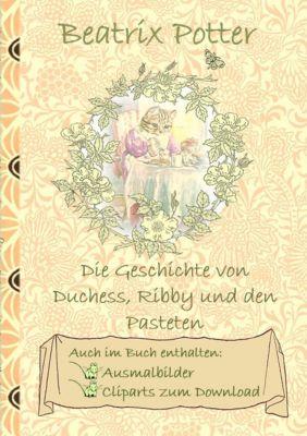 Die Geschichte von Duchess, Ribby und den Pasteten (inklusive Ausmalbilder und Cliparts zum Download), Beatrix Potter, Elizabeth M. Potter